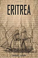 eritrea Travel Diary: Travel and vacation diary for eritrea. A logbook with important pre-made pages and many free sites for your travel memories. For a present, notebook or as a parting gift