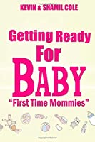 Getting Ready for Baby?: First Time Mommies