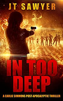 In Too Deep (A Carlie Simmons Post-Apocalyptic Thriller Book 2) by [Sawyer, JT]