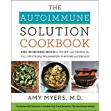 The Autoimmune Solution Cookbook: Over 150 Delicious Recipes to Prevent and Reverse the Full Spectrum of Inflammatory Symptom