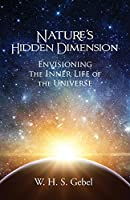 Nature's Hidden Dimension: Envisioning the Inner Life of the Universe