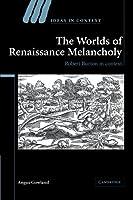 The Worlds of Renaissance Melancholy: Robert Burton in Context (Ideas in Context)