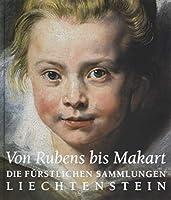 Von Rubens bis Makart. Die fuerstlichen Sammlungen Liechtensteins: Katalog zur Ausstellung in der Albertina, Wien 2019