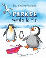 Parker Wants to Fly (Parker the Penguin)