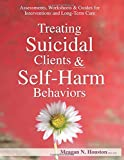 Treating Suicidal Clients & Self-harm Behaviors: Assessments, Worksheets & Guides for Interventions and Long-term Care 画像