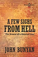 A FEW SIGHS FROM HELL: The Groans of a Damned Soul