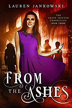 From the Ashes (The Shape Shifter Chronicles Book 3) by [Jankowski, Lauren]