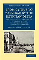 From Cyprus to Zanzibar by the Egyptian Delta: The Adventures of a Journalist in the Isle of Love, the Home of Miracles, and the Land of Cloves (Cambridge Library Collection - African Studies)