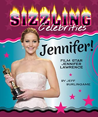 Jennifer!: Film Star Jennifer Lawrence (Sizzling Celebrities)