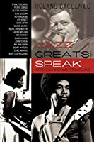 Jazz Greats Speak: Interviews with Master Musicians