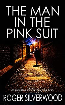 THE MAN IN THE PINK SUIT an enthralling crime mystery full of twists (Yorkshire Murder Mysteries Book 3) by [SILVERWOOD, ROGER]