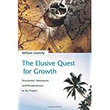 The Elusive Quest for Growth: Economists' Adventures and Misadventures in the Tropics (The MIT Press)