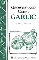 Growing and Using Garlic (Storey Country Wisdom Bulletin)