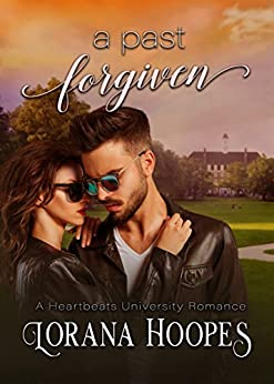 A Past Forgiven (Contemporary Christian New Adult Romance): A Clean College Romance (A Heartbeats Inspirational Romance Book 4) by [Hoopes, Lorana]