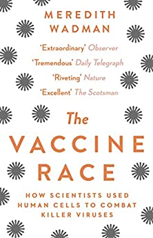 The Vaccine Race: How Scientists Used Human Cells to Combat Killer Viruses by [Wadman, Meredith]