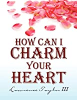 How Can I Charm Your Heart