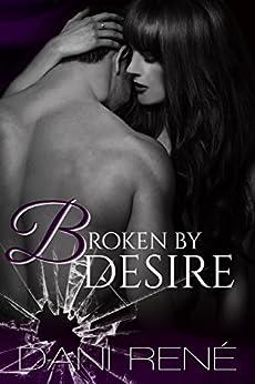 Broken by Desire by [René, Dani]