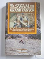 We Swam the Grand Canyon: The True Story of a Cheap Vacation That Got a Little Out of Hand