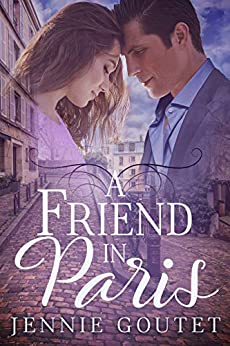 A Friend in Paris: A Sweet French Romance by [Goutet, Jennie]