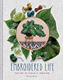 Embroidered Life: The Art of Sarah K. Benning (Modern Hand Stitched Embroidery, Craft Art Books)