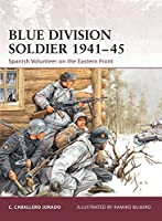 Blue Division Soldier 1941-45: Spanish Volunteer on the Eastern Front (Warrior)