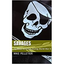 Savages: Japanese Atrocities During World War II
