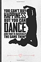 You Can't Buy Happiness but You Can Dance and That Is Basically the Same Thing: Dancer Dancing Funny Lined Notebook Journal For Instructor Enthusiast, Inspirational Gift Idea 110 Pages