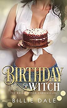 Birthday Witch (The Reigh Witch Chronicles Book 1) by [Dale, Billie]