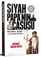 Siyah Papanin Casusu: Wilfrid S. Blunt ve Islamda Reform