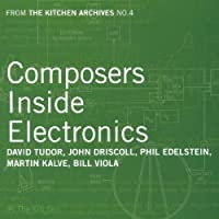 The Kitchen Archives Vol.4 - Composers Inside Electronics by David Tudor (2007-08-14)