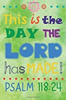 This is the day the Lord has made!: Christian Kid Journal Note Book Lined (6 x 9) Christian Art Gifts Blank Lined book 132 pages Vol 23 Lined Journal Gift Series) (Volume 23) [並行輸入品]
