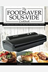 The Foodsaver Sous Vide Cookbook: 101 Delicious Recipes With Instructions for Perfect Low-temperature Immersion Cooking!: Volume 1 Paperback
