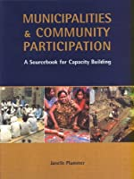 Municipalities and Community Participation: A Sourcebook for Capacity Building (Municipal Capacity Building Series)