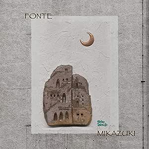 FONTE MIKAZUKI(フォンチ・ミカヅキ)