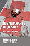 Humanitarianism in Question: Politics, Power, Ethics (English Edition) 画像