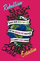 Rebellion Before Extinction: Save the rainforest stop the amazon fire and together lets combat climate change.bring down global warming, deforestation lets bring the rebellion b4 extinction
