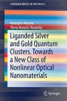 Liganded silver and gold quantum clusters. Towards a new class of nonlinear optical nanomaterials (SpringerBriefs in Materials)