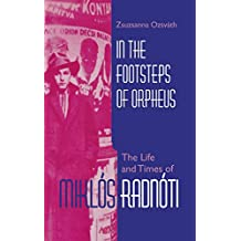 In the Footsteps of Orpheus: The Life and Times of Miklos Radnoti