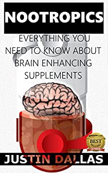 Nootropics: Everything You Need To Know About Brain Enhancing Supplements by [Dallas, Justin]