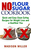 No Flour No Sugar: Quick and Easy Clean Eating Recipes for Weight Loss and a Healthier You (English Edition)