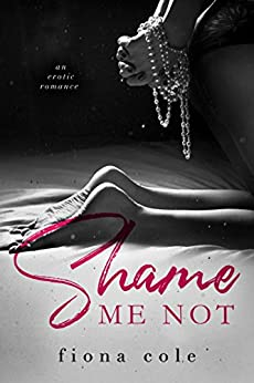 Shame Me Not by [Cole, Fiona]