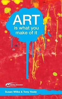 Art is What You Make of It (eBook) by [Wilks, Susan]