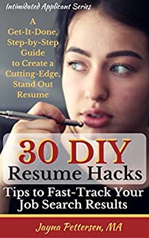 30 DIY Resume Hacks - Tips to Fast-Track Your Job Search Results: A Get-It-Done, Step-by-Step Guide to Create a Cutting-Edge, Stand Out Resume (The Intimidated Applicant's Series Book 1) by [Pettersen, Jayna]