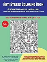 Anti Stress Coloring Book (40 Complex and Intricate Coloring Pages): An Intricate and Complex Coloring Book That Requires Fine-Tipped Pens and Pencils Only: Coloring Pages Include Buildings, Architecture, Fantasy, Animals, Patterns & Flowers
