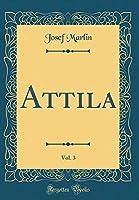Attila, Vol. 3 (Classic Reprint)