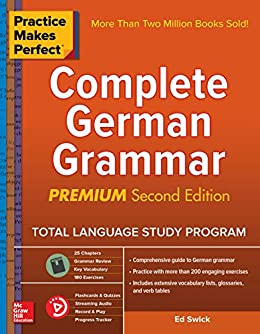 Practice Makes Perfect Complete German Grammar, 2nd Edition by [Swick, Ed]
