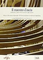 Il maestro d'ascia. Tradizione e futuro di un mestiere affascinante. Ediz. italiana e inglese