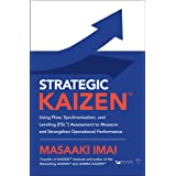 Strategic KAIZEN™: Using Flow, Synchronization, and Leveling [FSL™] Assessment to Measure and Strengthen Operational Performa