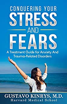 Conquering your Stress and Fears: A Treatment Guide for Anxiety and Trauma-Related Disorders by [Kinrys MD, Gustavo]