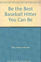 Be the Best Baseball Hitter You Can Be